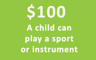 $100 A child can play a sport or instrument