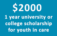 $2000 1 year university or college scholarship for youth in care